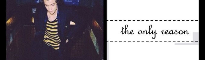 The Only Reason || Harry Styles ||
