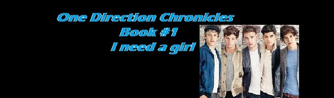 One Direction Chronicles: #1 I need a girl