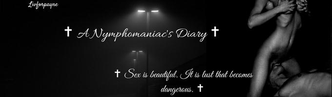 ✝ A Nymphomaniac's Diary ✝