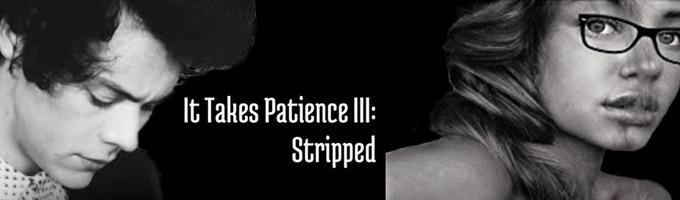 It Takes Patience III: Stripped
