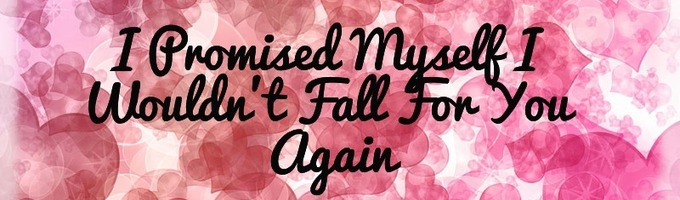 I Promised Myself I Wouldn't Fall For You Again